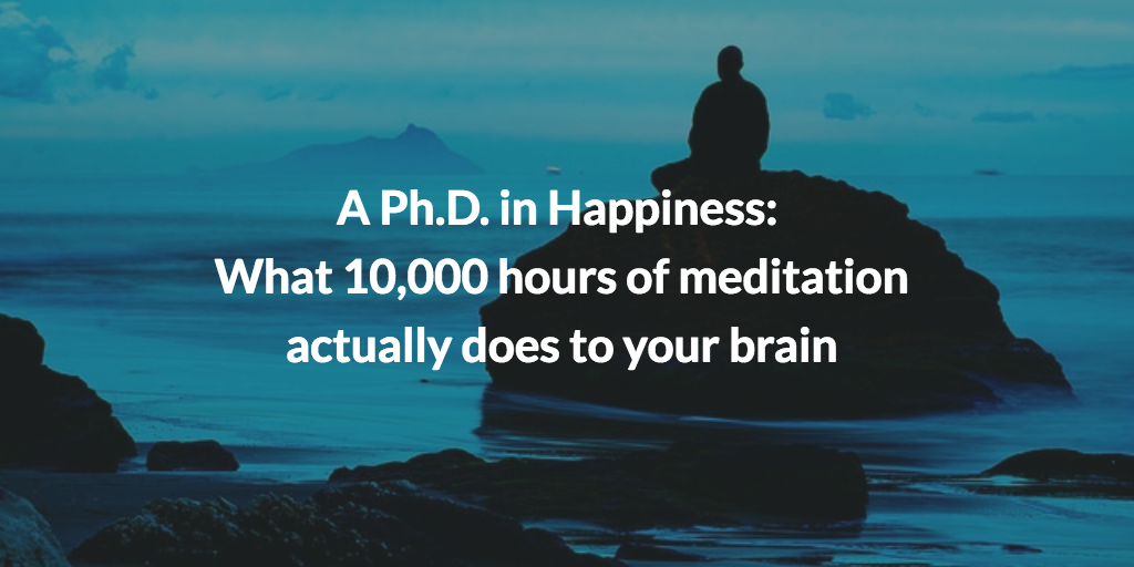 A Ph.D. in Happiness: What 10,000 Hours of Meditation Actually Does to Your Brain
