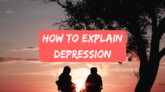 How To Explain Depression To Someone