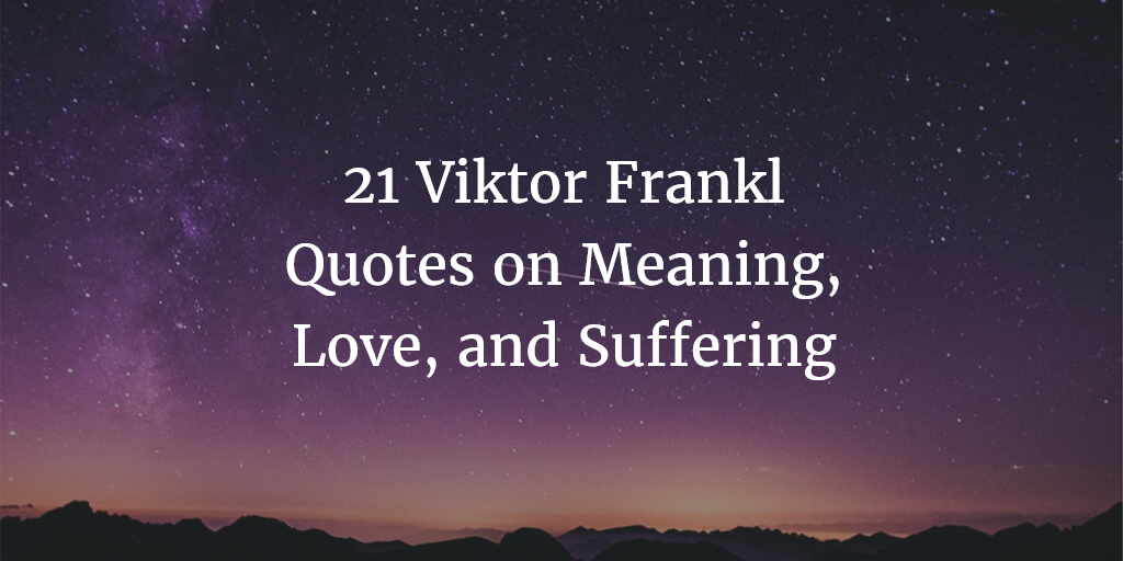 Image of: Heartwarming Project Monkey Mind 21 Viktor Frankl Quotes On The Meaning Of Life Love And Suffering
