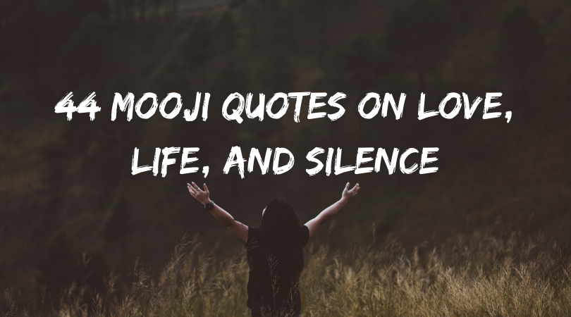 44 Mooji Quotes on Love, Life, and Silence