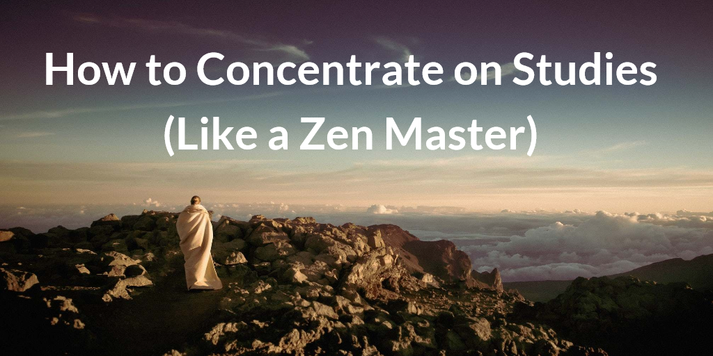 How Concentrate On Studies For Long Hours Like A Zen