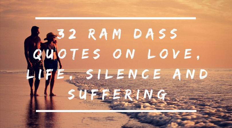 32 Ram Dass Quotes On Love Life Silence Suffering Project