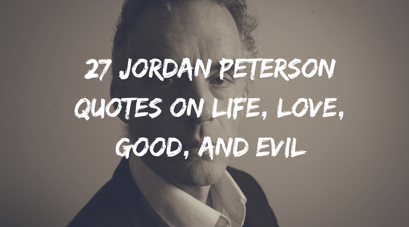 39 Jordan Peterson Quotes on Life, Love, Good, and Evil