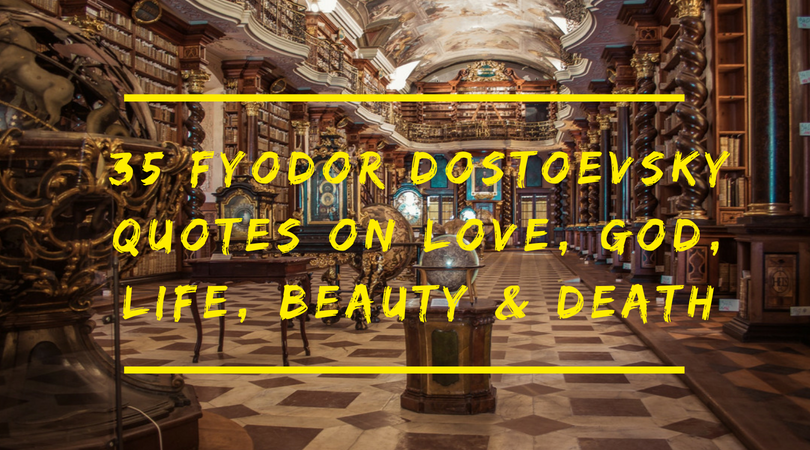 60 Fyodor Dostoevsky Quotes On Love God Life Death Beauty Adorable Quotes For Life And Death