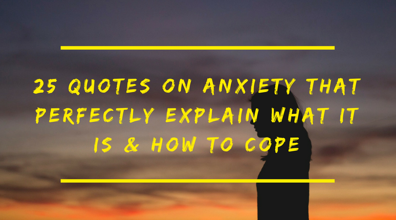 25 Quotes On Anxiety That Perfectly Explain What It Is How To Cope