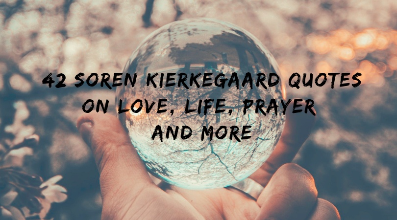 42 Kierkegaard Quotes On Love Life Prayer And More