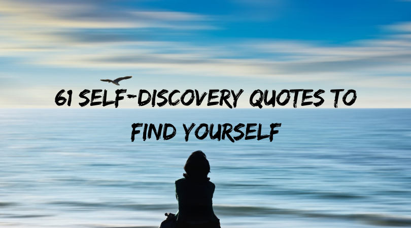 62 Self-Discovery Quotes To Help You Find Yourself