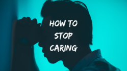 how to stop caring